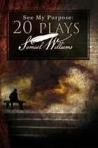 See My Purpose: 20 Plays by Samuel Williams