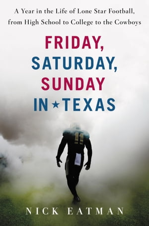 Friday,  Saturday,  Sunday in Texas A Year in the Life of Lone Star Football,  from High School to College to the Cowboys