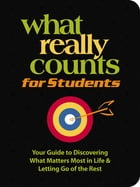 What Really Counts for Students: Your Guide to Discovering What's Most Important in Life and Letting Go of the Rest by Thomas Nelson