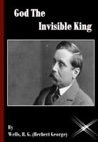 God The Invisible King by Wells H. G. (Herbert George)