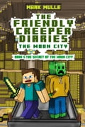 The Friendly Creeper Diaries: The Moon City, Book 5: The Secret of Moon City 2e92a970-f5c5-421d-8688-9f1330f97c4a