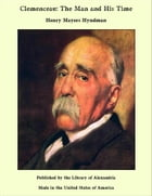 Clemenceau: The Man and His Time by Henry Mayers Hyndman