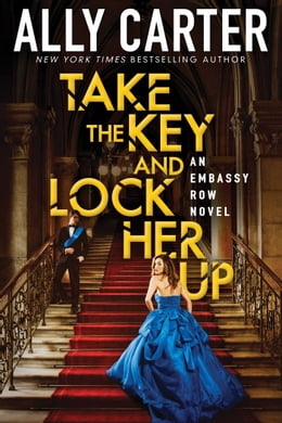 Book Take the Key and Lock Her Up (Embassy Row, Book 3) by Ally Carter