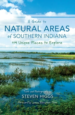 Book A Guide to Natural Areas of Southern Indiana: 119 Unique Places to Explore by Steven Higgs