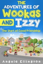 The Adventures of Wookas and Izzy: The Start of Good Friendship by Angela Ellington
