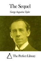 The Sequel by George Augustine Taylor