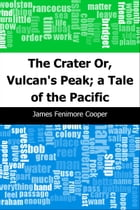 The Crater: Or, Vulcan's Peak; a Tale of the Pacific by James Fenimore Cooper