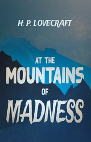 At the Mountains of Madness (Fantasy and Horror Classics): With a Dedication by George Henry Weiss