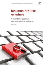 Resources Anytime, Anywhere: How Interlibrary Loan Becomes Resource Sharing by Ryan Litsey