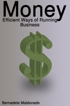 Money: Efficient Ways of Running Business by Bernadete Maldonado
