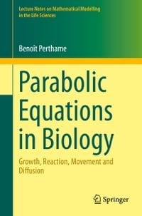Parabolic Equations in Biology: Growth, reaction, movement and diffusion