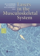Lasers in the Musculoskeletal System by B.E. Gerber