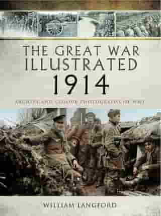 The Great War Illustrated - 1914: Archive and Colour Photographs of WWI by William Langford