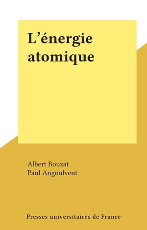 L'énergie atomique by Albert Bouzat