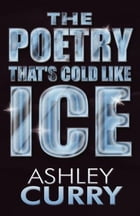 The Poetry That's Cold Like Ice by Ashley Curry