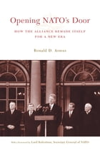 Opening NATO's Door: How the Alliance Remade Itself for a New Era by Ronald D. Asmus