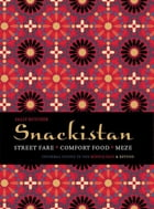 Snackistan: Street Food, Comfort Food, Meze - informal eating in the Middle East & beyond by Sally Butcher