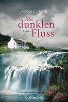 Am dunklen Fluss: Roman by Anna Romer
