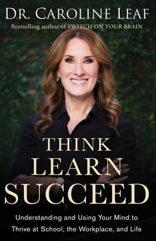 Think, Learn, Succeed: Understanding and Using Your Mind to Thrive at School, the Workplace, and…