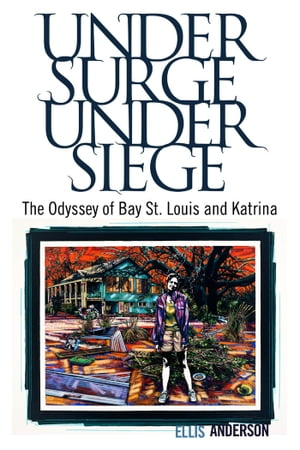 Under Surge,  Under Siege The Odyssey of Bay St. Louis and Katrina