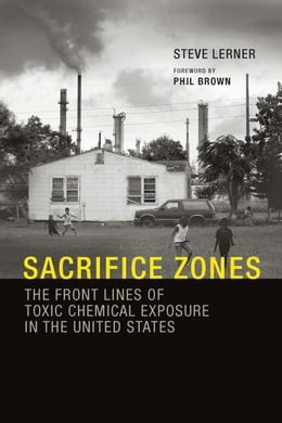 Book Sacrifice Zones: The Front Lines of Toxic Chemical Exposure in the United States by Steve Lerner