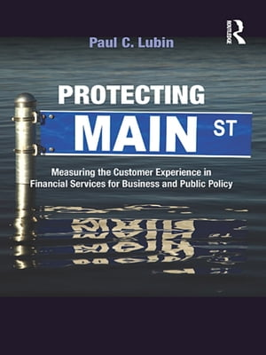 Protecting Main Street Measuring the Customer Experience in Financial Services for Business and Public Policy