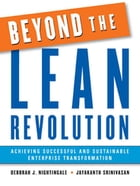 Beyond the Lean Revolution: Achieving Successful and Sustainable Enterprise Transformation by Deborah Nightingale