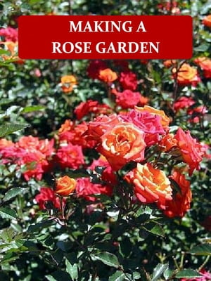 Making a Rose Garden [Illustrated]