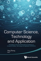 Computer Science, Technology and Application: Proceedings of the 2016 International Conference on Computer Science, Technology and Application (CS by Xing Zhang