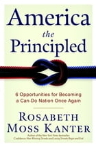 America the Principled: 6 Opportunities for Becoming a Can-Do Nation Once Again by Rosabeth Moss Kanter
