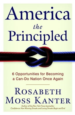 Book America the Principled: 6 Opportunities for Becoming a Can-Do Nation Once Again by Rosabeth Moss Kanter