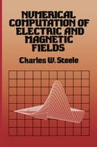Numerical Computation of Electric and Magnetic Fields by Charles W. Steele