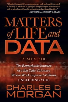 Matters of Life and Data: The Remarkable Journey of a Big Data Visionary Whose Work Impacted…