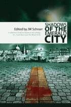 Shadows of the Emerald City by JW Schnarr
