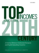 Top Incomes Over the Twentieth Century: A Contrast Between Continental European and English-Speaking Countries by A. B. Atkinson