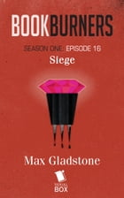 Bookburners: Siege: (Episode 16) by Max Gladstone