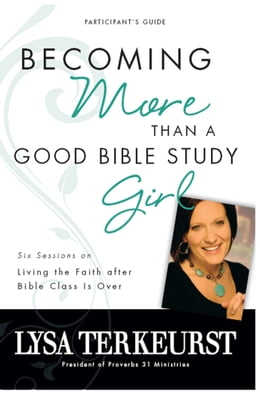 Book Becoming More Than a Good Bible Study Girl Participant's Guide: Living the Faith after Bible Class… by Lysa TerKeurst