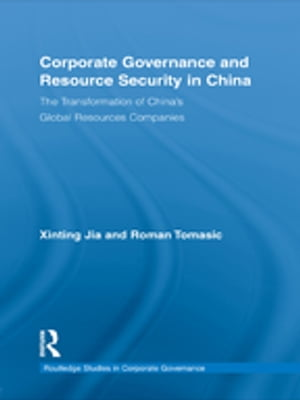 Corporate Governance and Resource Security in China The Transformation of China's Global Resources Companies