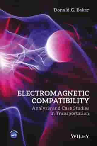 Electromagnetic Compatibility: Analysis and Case Studies in Transportation by Donald G. Baker