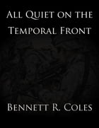 All Quiet on the Temporal Front by Bennett R. Coles