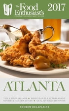 Atlanta - 2017: The Food Enthusiast's Complete Restaurant Guide by Andrew Delaplaine