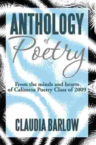 Anthology of Poetry: From the Minds and Hearts of Calimesa Poetry Class of 2009