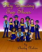 My Dancing Tap Shoes Color Illustrated Paperback by Chesley  K. Nelson