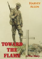 Toward The Flame: A War Diary by Hervey Allen
