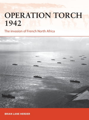 Operation Torch 1942 The invasion of French North Africa