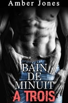 Bain de Minuit A TROIS by Amber Jones