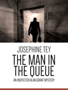 The Man in the Queue: An Inspector Alan Grant Mystery by Josephine Tey