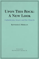 Upon This Rock: A New Look: Catholicism, Israel, and the Church