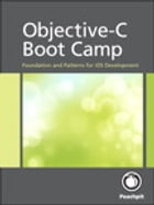 Objective-C Boot Camp: Foundation and Patterns for iOS Development by Rich Warren
