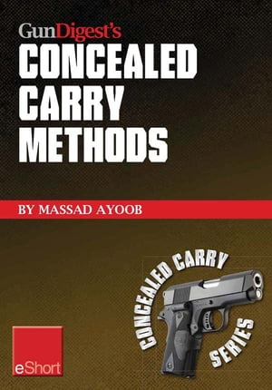 Gun Digest?s Concealed Carry Methods eShort Collection Improve your draw with concealed carry holsters,  purse & pocket techniques.